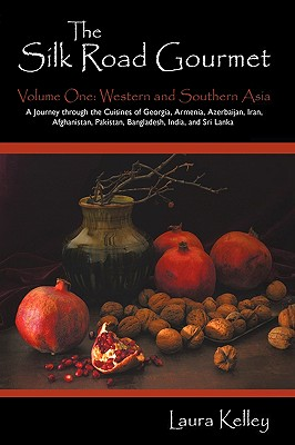 The Silk Road Gourmet: Volume One: Western and Southern Asia - Kelley, Laura