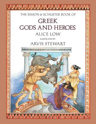 The Simon and Schuster Book of Greek Gods and Heroes - Low, Alice