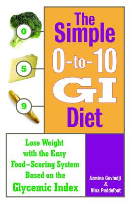 The Simple 0-To-10 GI Diet: Lose Weight with the Easy Food-Scoring System Based on the Glycemic Index - Govindji, Azmina, and Puddefoot, Nina