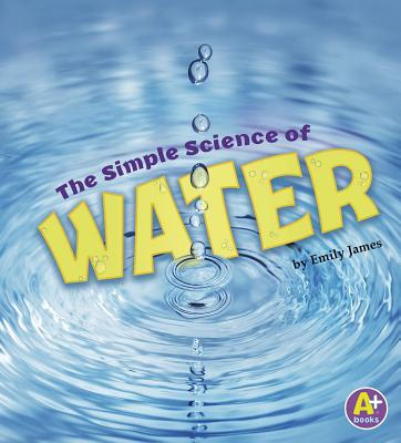 The Simple Science of Water - James, Emily