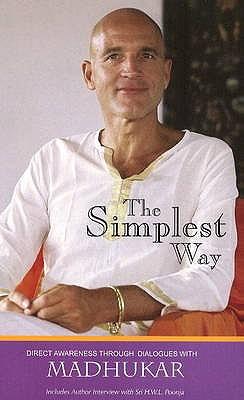 The Simplest Way: Direct Awareness Through Dialogues with Madhukar - Madhukar