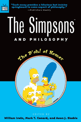 The Simpsons and Philosophy: The D'Oh! of Homer - Irwin, William (Editor), and Conard, Mark T (Editor), and Skoble, Aeon J (Editor)