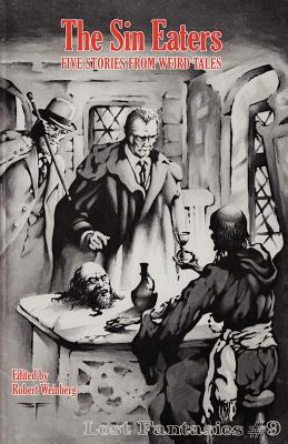 The Sin Eaters: Five Stories from Weird Tales (Lost Fantasies #9) - Weinberg, Robert (Editor), and Pendarves, G G (Contributions by), and Quinn, Seabury (Contributions by)
