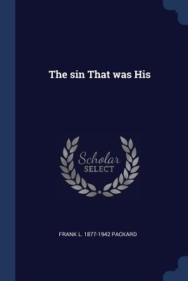 The Sin That Was His - Packard, Frank L 1877-1942