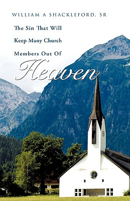 The Sin That Will Keep Many Church Members Out of Heaven - Shackleford, Sr William a