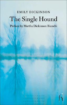 The Single Hound: Poems of a Lifetime - Dickinson, Emily, and Dickinson Bianchi, Martha (Preface by)