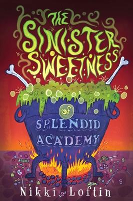 The Sinister Sweetness of Splendid Academy - Loftin, Nikki