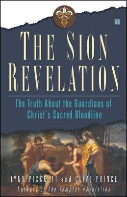 The Sion Revelation: The Truth about the Guardians of Christ's Sacred Bloodline - Picknett, Lynn