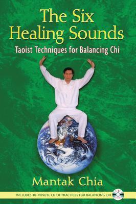 The Six Healing Sounds: Taoist Techniques for Balancing Chi - Chia, Mantak
