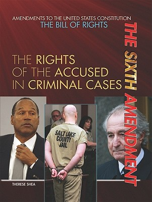 The Sixth Amendment: The Rights of the Accused in Criminal Cases - Shea, Therese M