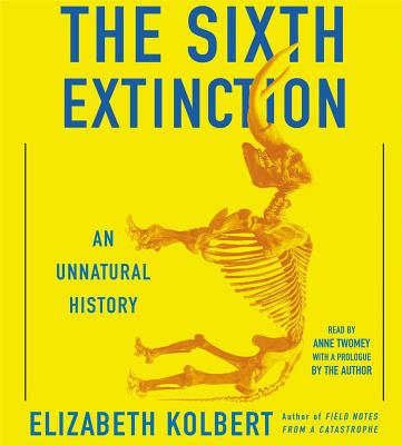 The Sixth Extinction: An Unnatural History - Kolbert, Elizabeth (Prologue by), and Twomey, Anne (Read by)