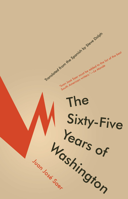 The Sixty-Five Years of Washington - Saer, Juan Jose