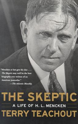 The Skeptic: A Life of H. L. Mencken - Teachout, Terry
