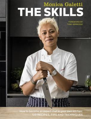 The Skills: How to Become an Expert Chef in your own Kitchen: 120 Recipes, Tips and Techniques - Galetti, Monica