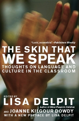 The Skin That We Speak: Thoughts on Language and Culture in the Classroom - Delpit, Lisa (Editor), and Dowdy, Joanne Kilgour (Editor)