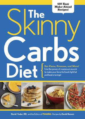 The Skinny Carbs Diet: Eat Pasta, Potatoes, and More! Use the Power of Resistant Starch to Make Your Favorite Foods Fight Fat and Beat Cravings - Feder, David, and Prevention Magazine, and Bonom, David