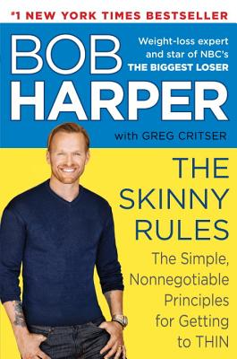 The Skinny Rules: The Simple, Nonnegotiable Principles for Getting to Thin - Harper, Bob (Read by), and Critser, Greg