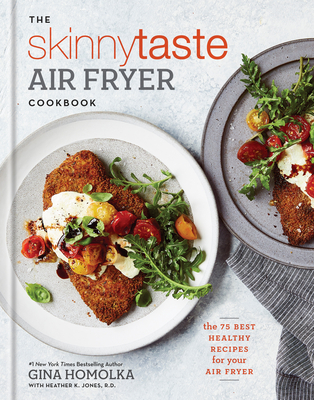 The Skinnytaste Air Fryer Cookbook: The 75 Best Healthy Recipes for Your Air Fryer - Homolka, Gina, and Jones, Heather K