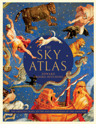 The Sky Atlas: The Greatest Maps, Myths, and Discoveries of the Universe - Brooke-Hitching, Edward