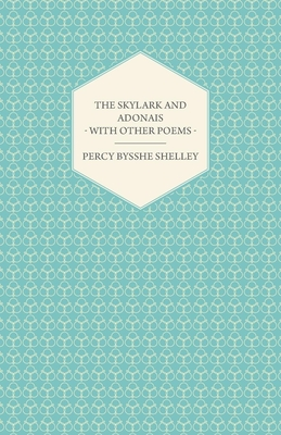 The Skylark and Adonais - With Other Poems - Shelley, Percy Bysshe, Professor