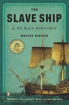 The Slave Ship: A Human History - Rediker, Marcus