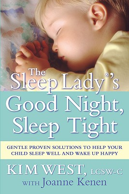 The Sleep Lady's Good Night, Sleep Tight: Gentle Proven Solutions to Help Your Child Sleep Well and Wake Up Happy - West, Kim, and Kenen, Joanne