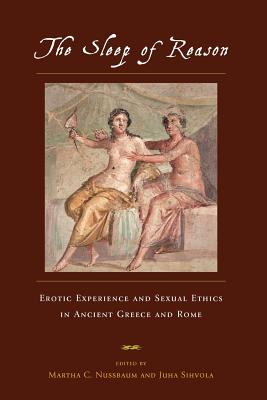 The Sleep of Reason: Erotic Experience and Sexual Ethics in Ancient Greece and Rome - Nussbaum, Martha C (Editor)