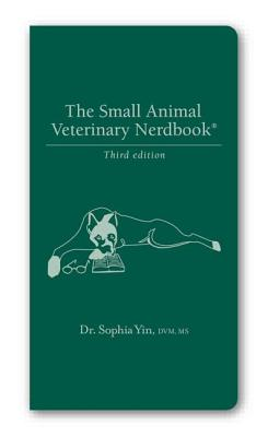 The Small Animal Veterinary Nerdbook - Yin, Sophia