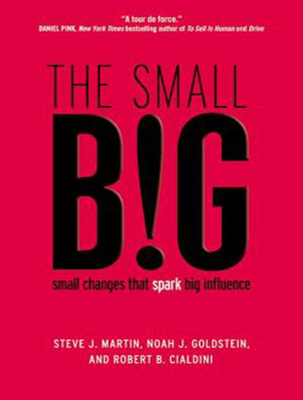 The Small Big: Small Changes That Spark Big Influence - Cialdini, Robert B
