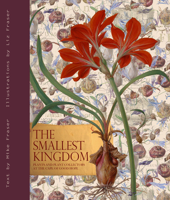 The Smallest Kingdom: Plants and Plant Collectors at the Cape of Good Hope - Fraser, Mike, and Fraser, Liz