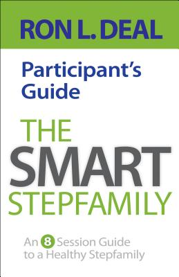 The Smart Stepfamily Participant's Guide: An 8-Session Guide to a Healthy Stepfamily - Deal, Ron L