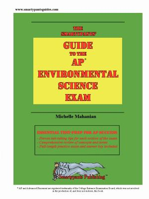 The Smartypants' Guide to the AP Environmental Science Exam - Mahanian, Michelle