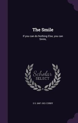 The Smile: If You Can Do Nothing Else, You Can Smile, - Curry, S S 1847-1921