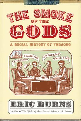 The Smoke of the Gods: A Social History of Tobacco - Burns, Eric