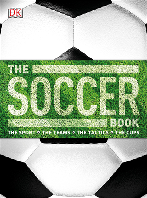 The Soccer Book: The Sport, the Teams, the Tactics, the Cups - DK