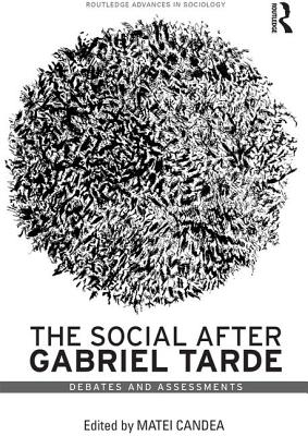 The Social after Gabriel Tarde: Debates and Assessments - Candea, Matei (Editor)