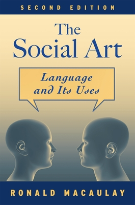 The Social Art: Language and Its Uses - Macaulay, Ronald K S