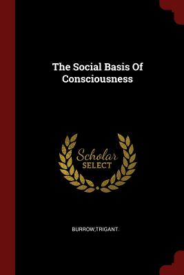 The Social Basis of Consciousness - Burrow, Trigant