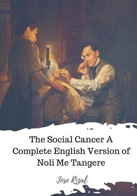 The Social Cancer a Complete English Version of Noli Me Tangere - Rizal, Jose, and Derbyshire, Charles E (Translated by)
