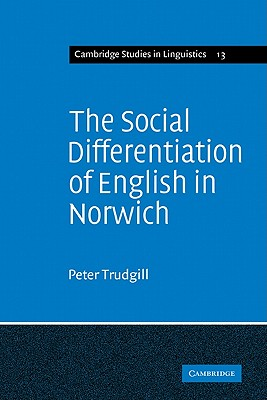 The Social Differentiation of English in Norwich - Trudgill, Peter, and Trudgill, Stephen Ed
