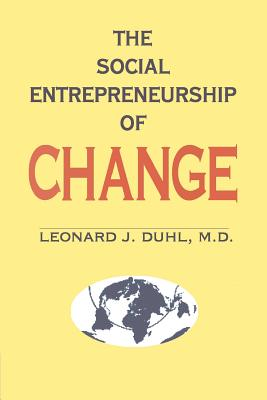 The Social Entrepreneurship of Change - Duhl, Leonard J, M.D.