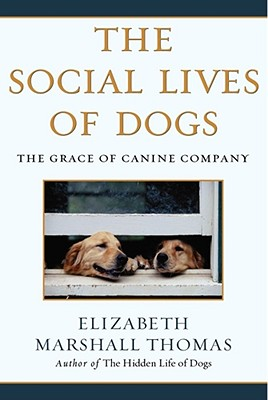 The Social Lives of Dogs: The Grace of Canine Company - Thomas, Elizabeth Marshall
