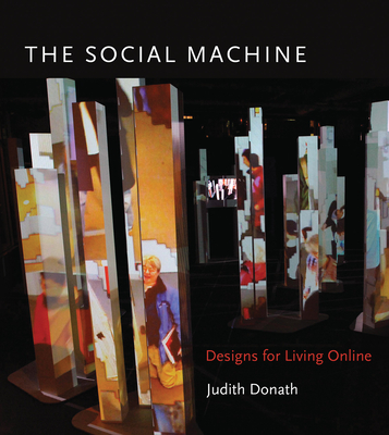 The Social Machine: Designs for Living Online - Donath, Judith