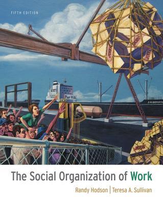 The Social Organization of Work - Hodson, Randy, and Sullivan, Teresa A