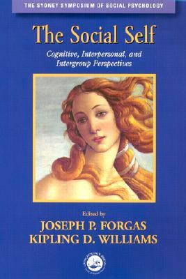 The Social Self - Forgas, Joseph P (Editor), and Williams, Kipling D, PhD (Editor)