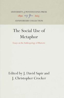 The Social Use of Metaphor: Essays on the Anthropology of Rhetoric - Sapir, J.David (Editor), and Crocker, J. Christopher (Editor)