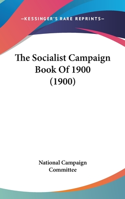 The Socialist Campaign Book of 1900 (1900) - National Campaign Committee