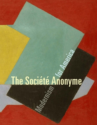 The Societe Anonyme: Modernism for America - Gross, Jennifer R, Ms. (Editor)