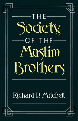 The Society of the Muslim Brothers - Mitchell, Richard P, and Voll, John O (Foreword by)