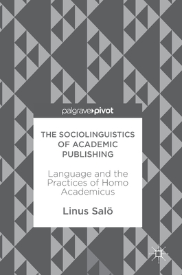 The Sociolinguistics of Academic Publishing: Language and the Practices of Homo Academicus - Salo, Linus